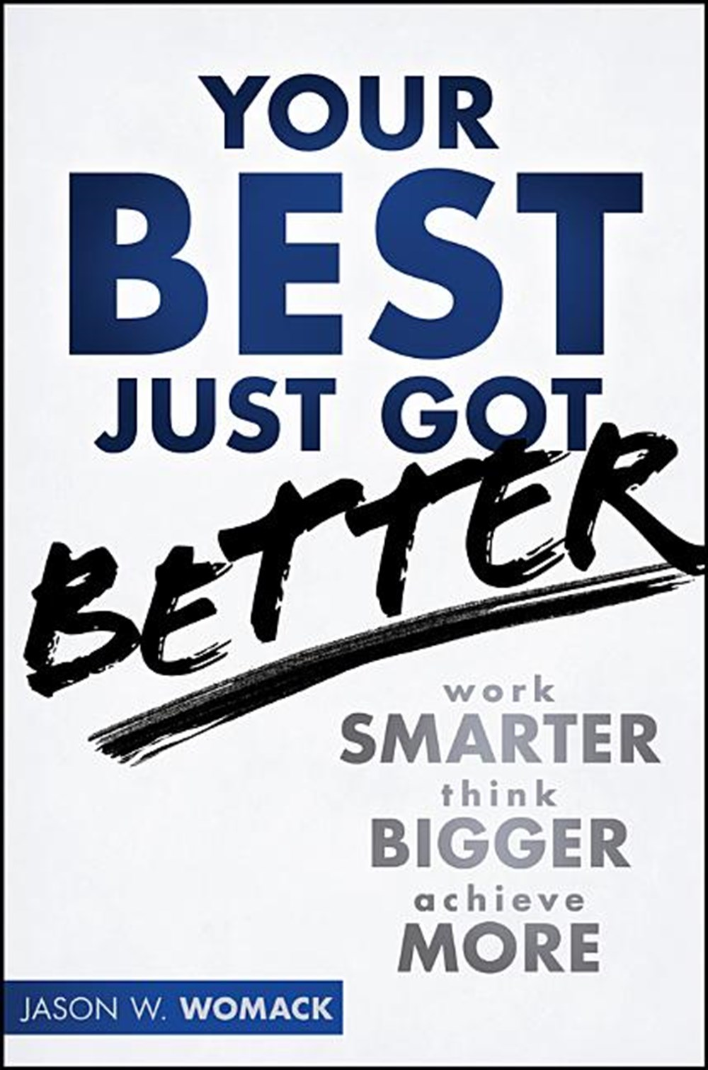 Your Best Just Got Better Work Smarter, Think Bigger, Make More