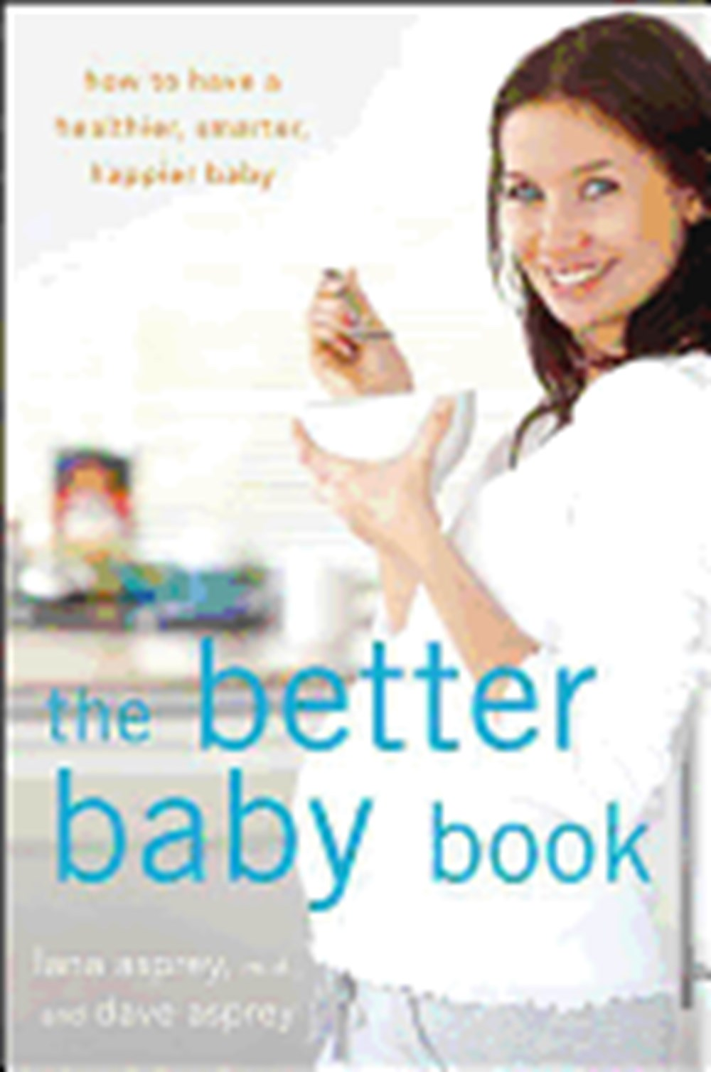 Better Baby Book How to Have a Healthier, Smarter, Happier Baby