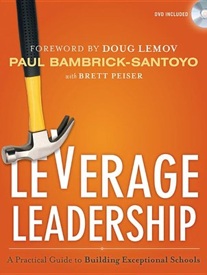 Leverage Leadership: A Practical Guide to Building Exceptional Schools [With DVD]