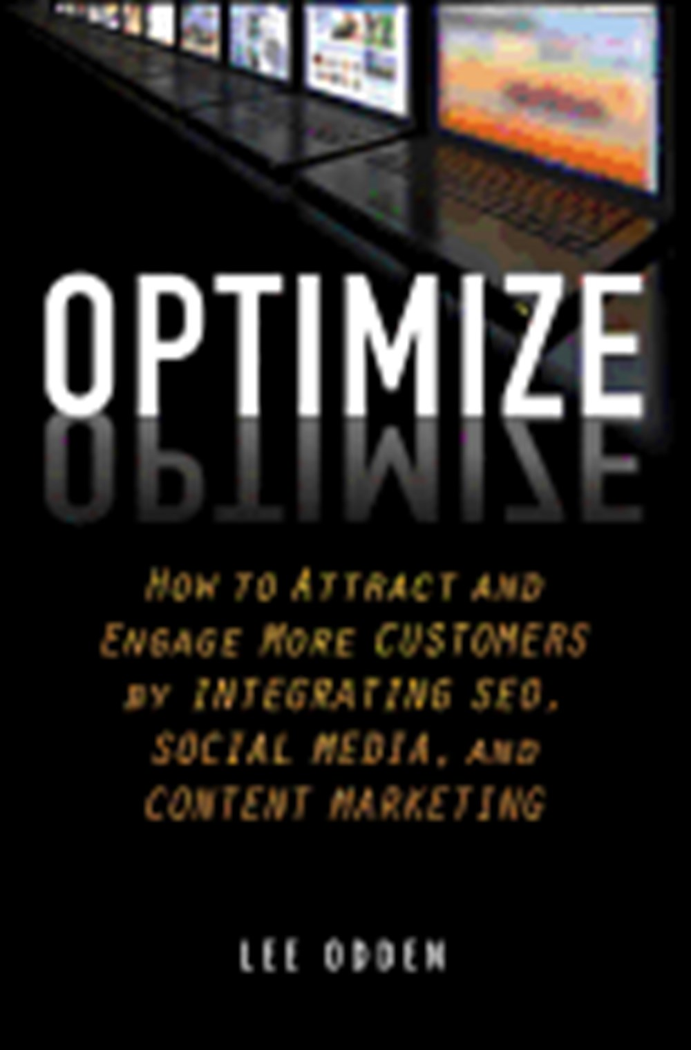 Optimize How to Attract and Engage More Customers by Integrating SEO, Social Media, and Content Mark