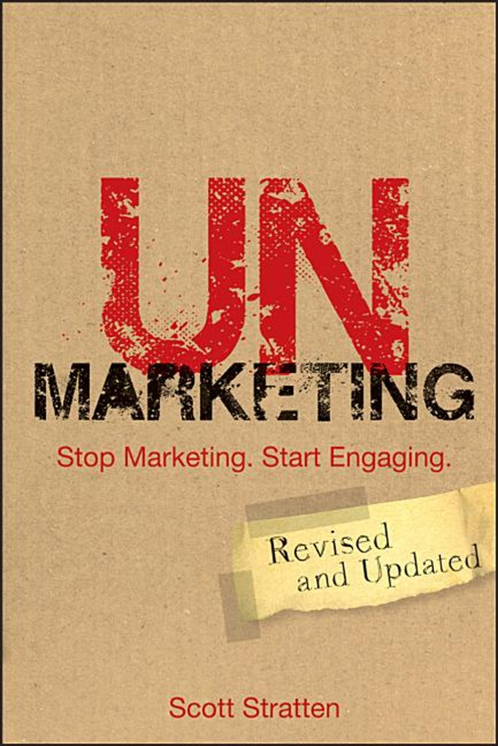 Unmarketing Stop Marketing. Start Engaging. (Revised, Updated)
