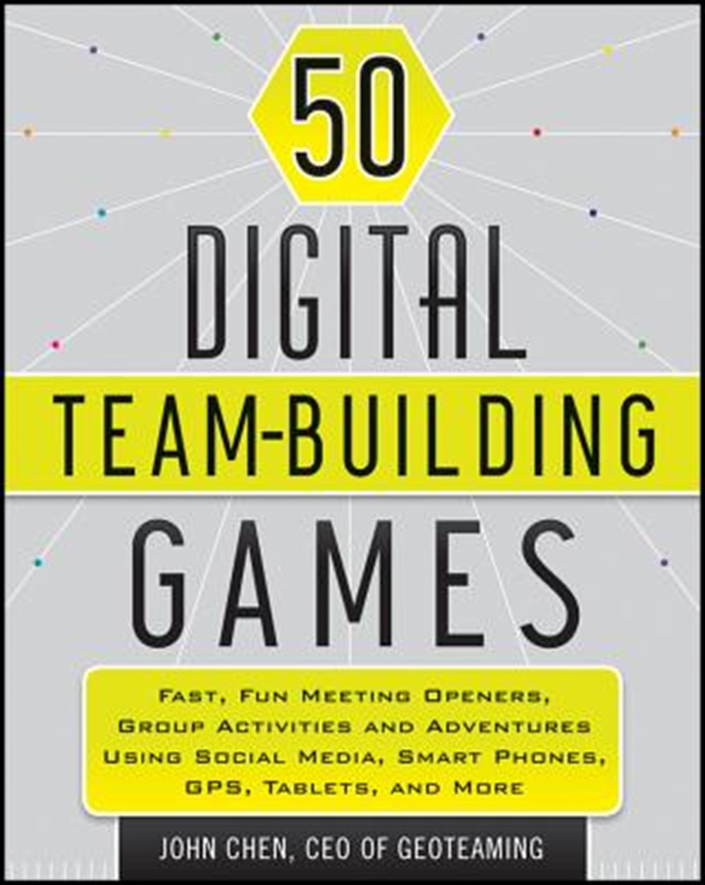 50 Digital Team-Building Games Fast, Fun Meeting Openers, Group Activities and Adventures Using Soci