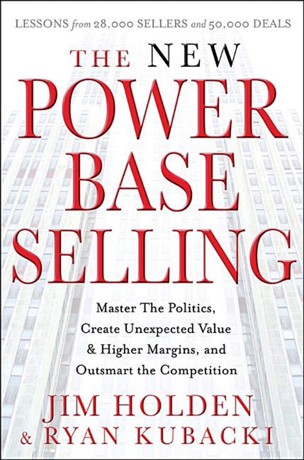 New Power Base Selling Master the Politics, Create Unexpected Value and Higher Margins, and Outsmart