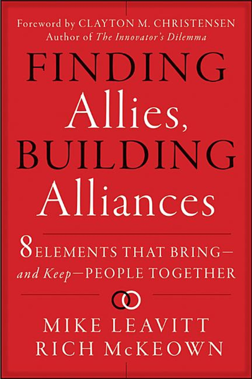 Finding Allies, Building Alliances 8 Elements That Bring--And Keep--People Together