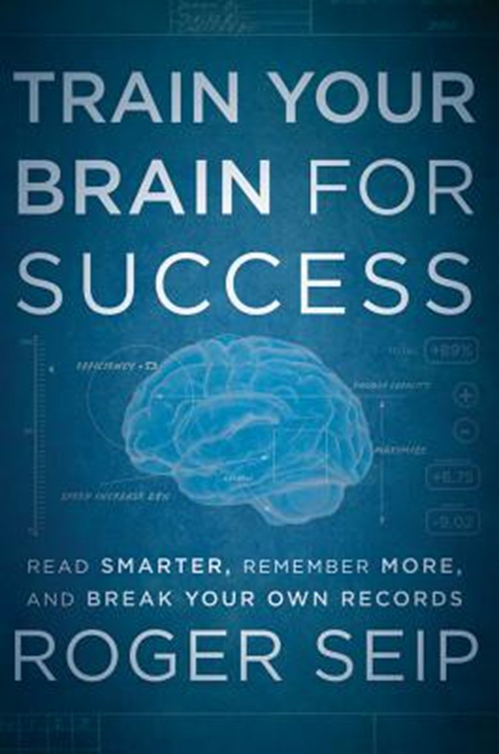Train Your Brain for Success Read Smarter, Remember More, and Break Your Own Records