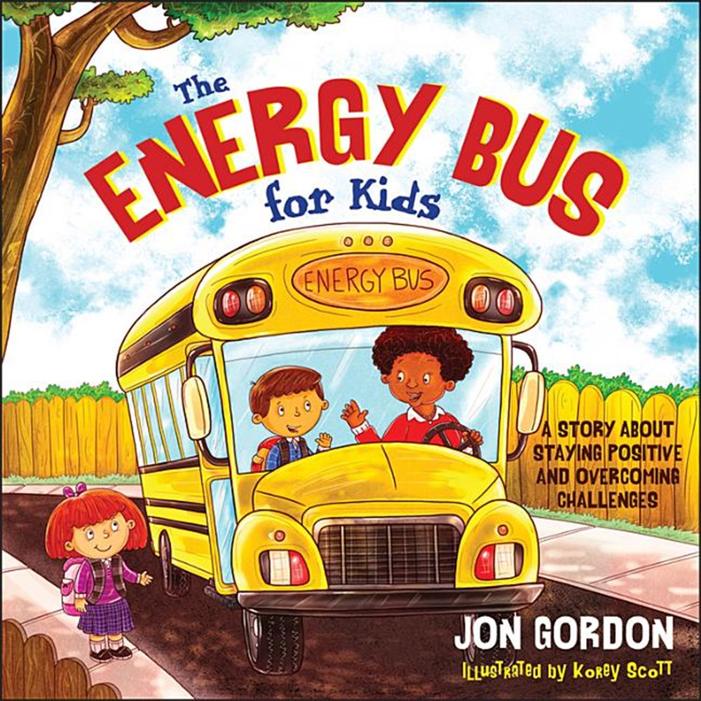 Energy Bus for Kids A Story about Staying Positive and Overcoming Challenges
