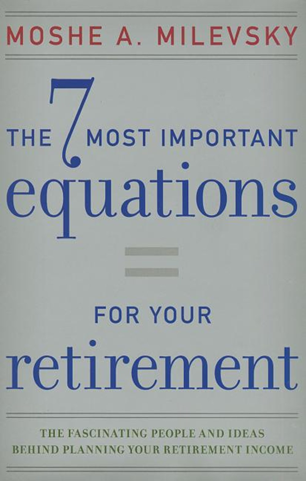 7 Most Important Equations for Your Retirement The Fascinating People and Ideas Behind Planning Your