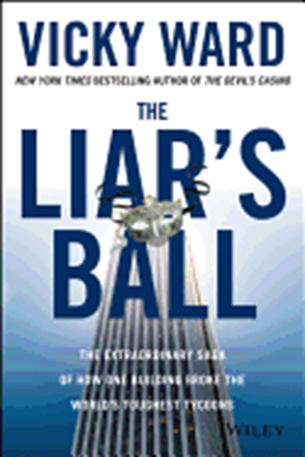 Liar's Ball The Extraordinary Saga of How One Building Broke the World's Toughest Tycoons