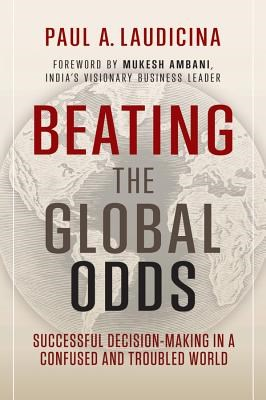 Beating the Global Odds: Successful Decision-Making in a Confused and Troubled World