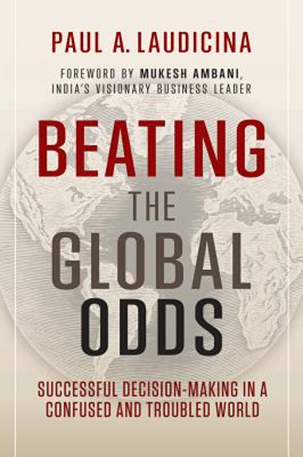 Beating the Global Odds Successful Decision-Making in a Confused and Troubled World