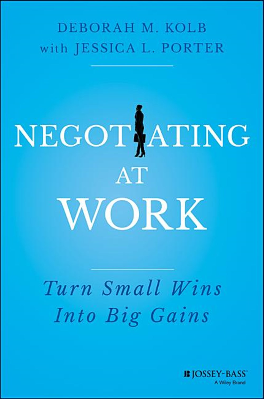 Negotiating at Work Turn Small Wins Into Big Gains
