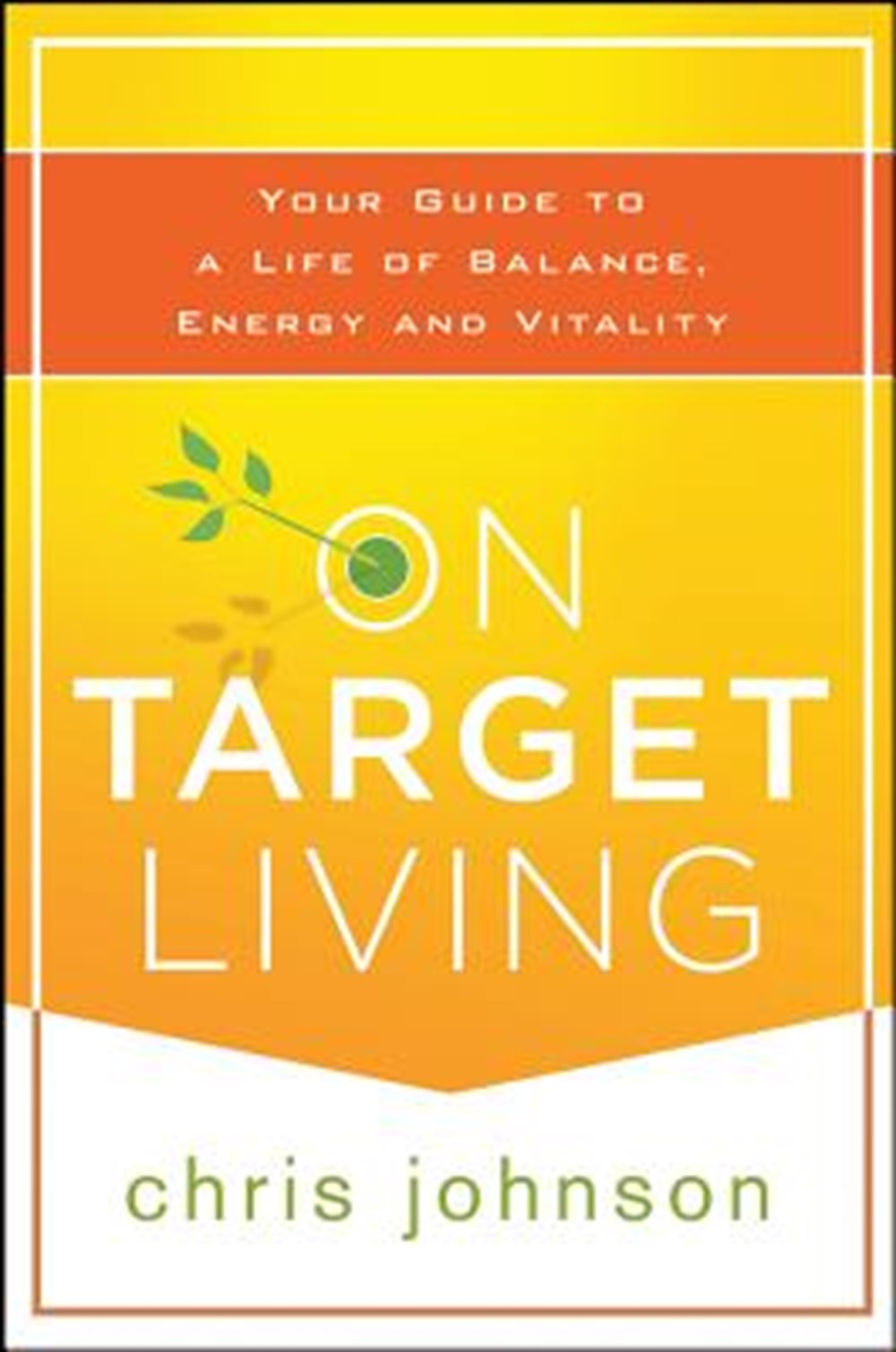 On Target Living Your Guide to a Life of Balance, Energy, and Vitality