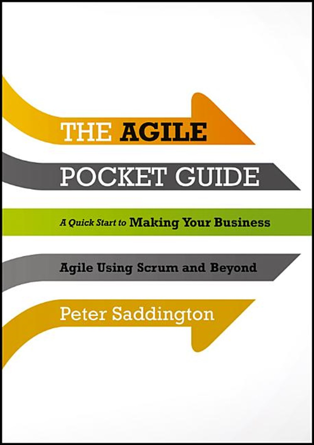 Agile Pocket Guide A Quick Start to Making Your Business Agile Using Scrum and Beyond