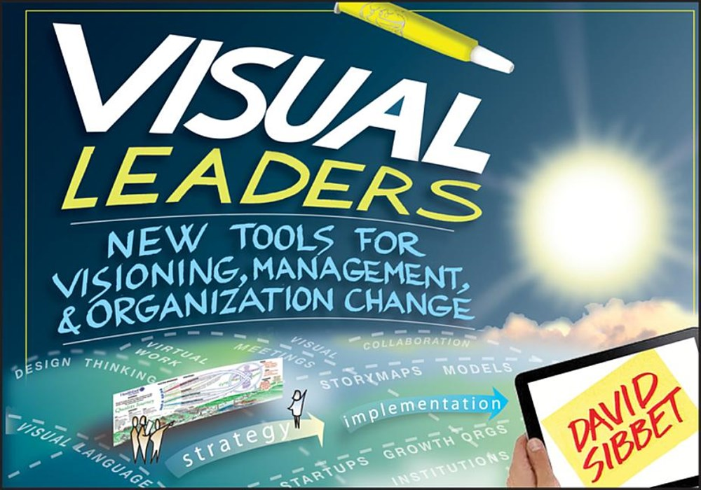 Visual Leaders New Tools for Visioning, Management, & Organization Change