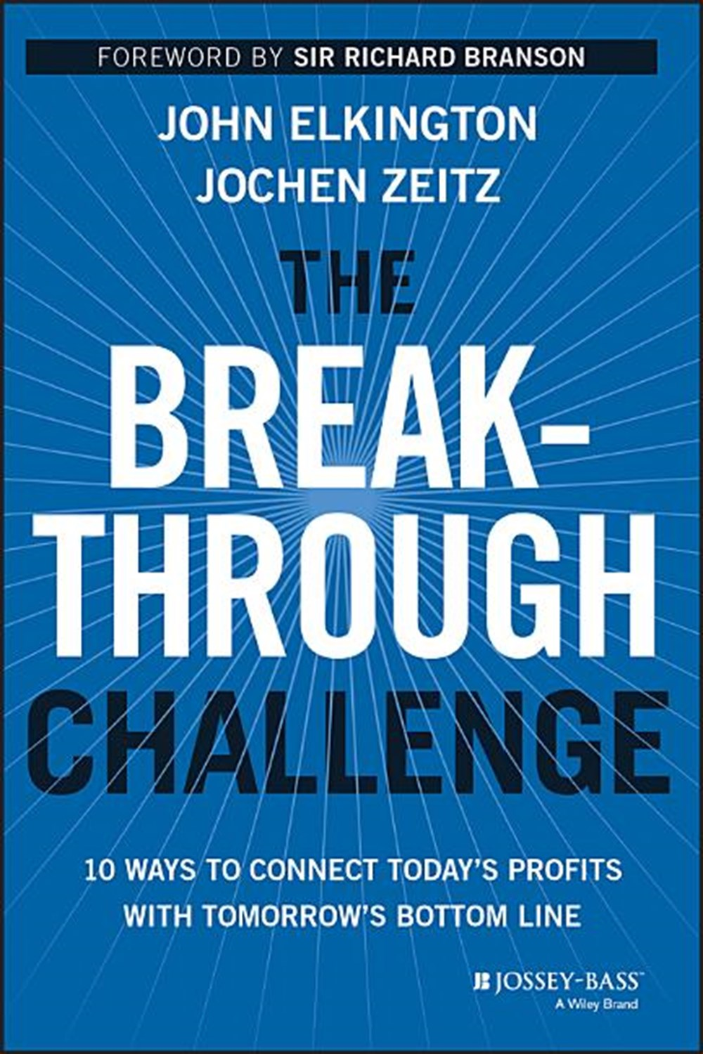 Breakthrough Challenge 10 Ways to Connect Today's Profits with Tomorrow's Bottom Line