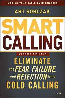 Smart Calling: Eliminate the Fear, Failure, and Rejection from Cold Calling (Revised)