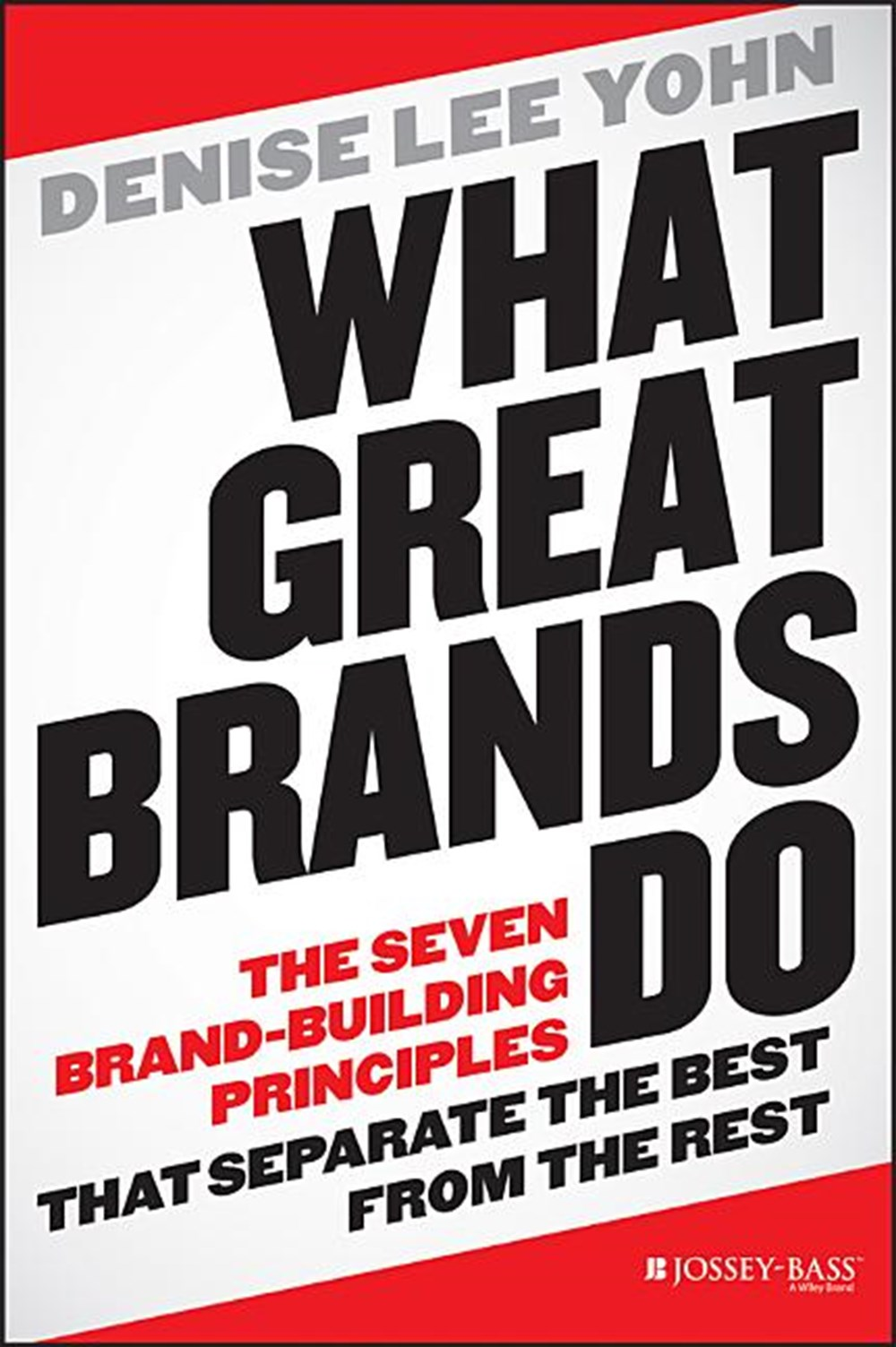 What Great Brands Do The Seven Brand-Building Principles That Separate the Best from the Rest