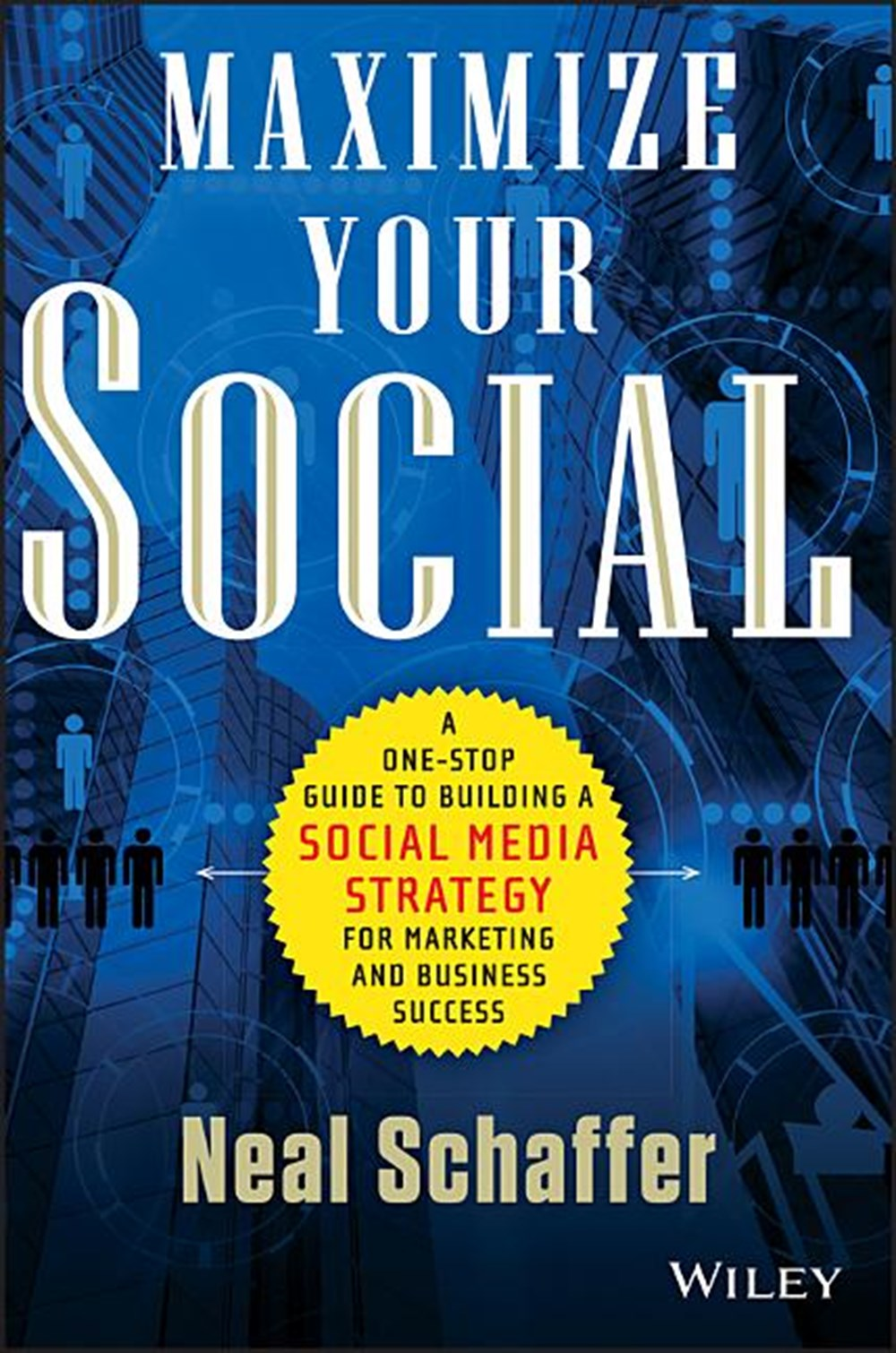 Maximize Your Social A One-Stop Guide to Building a Social Media Strategy for Marketing and Business