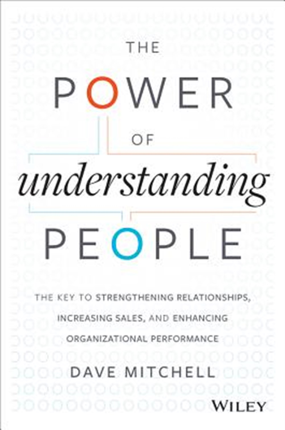 Power of Understanding People The Key to Strengthening Relationships, Increasing Sales, and Enhancin