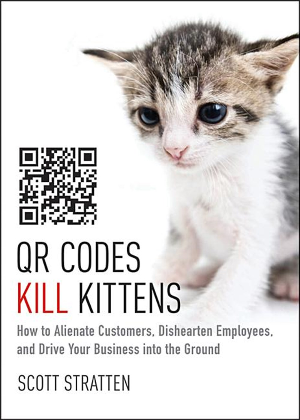 QR Codes Kill Kittens How to Alienate Customers, Dishearten Employees, and Drive Your Business Into