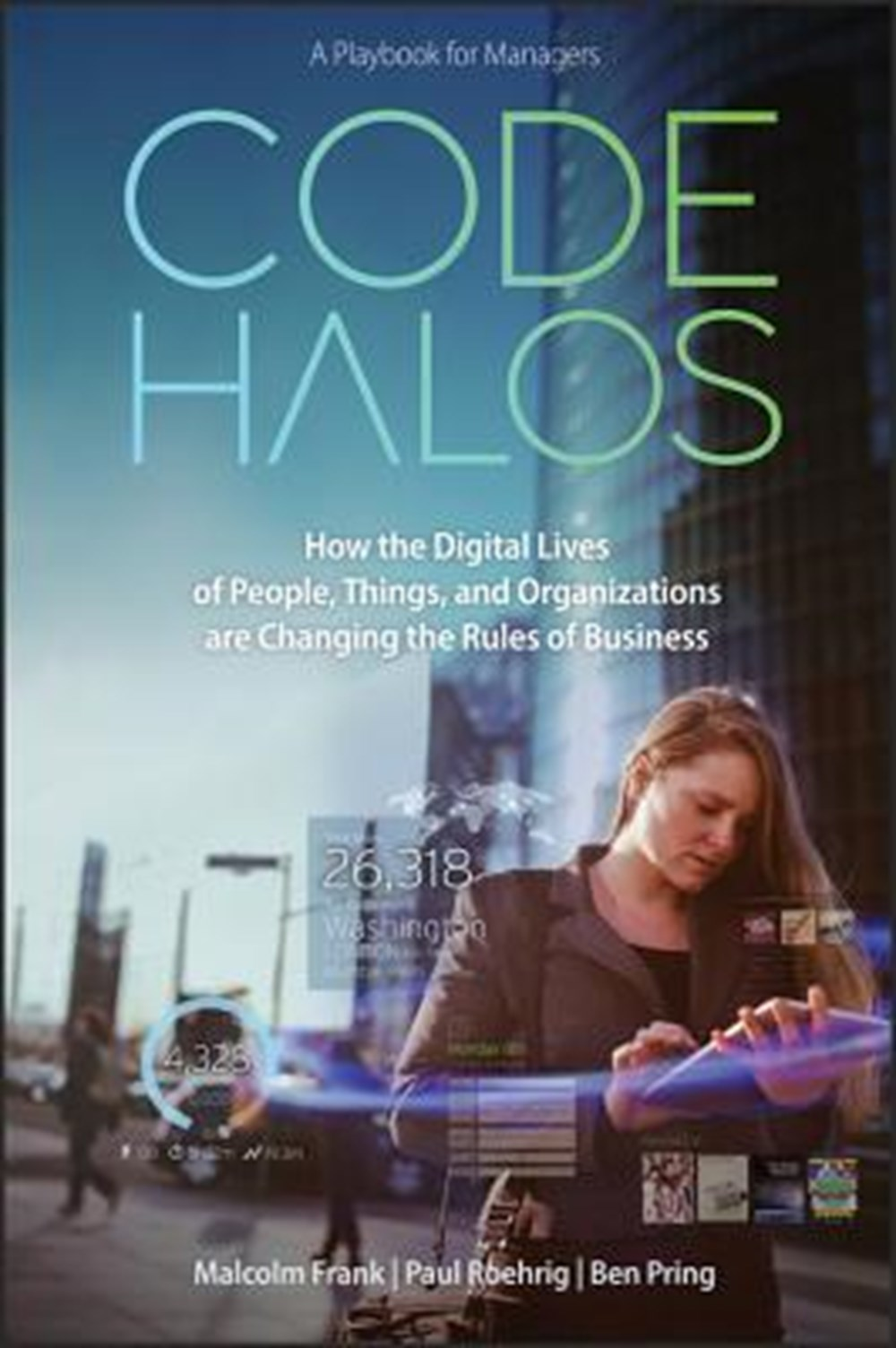 Code Halos How the Digital Lives of People, Things, and Organizations Are Changing the Rules of Busi