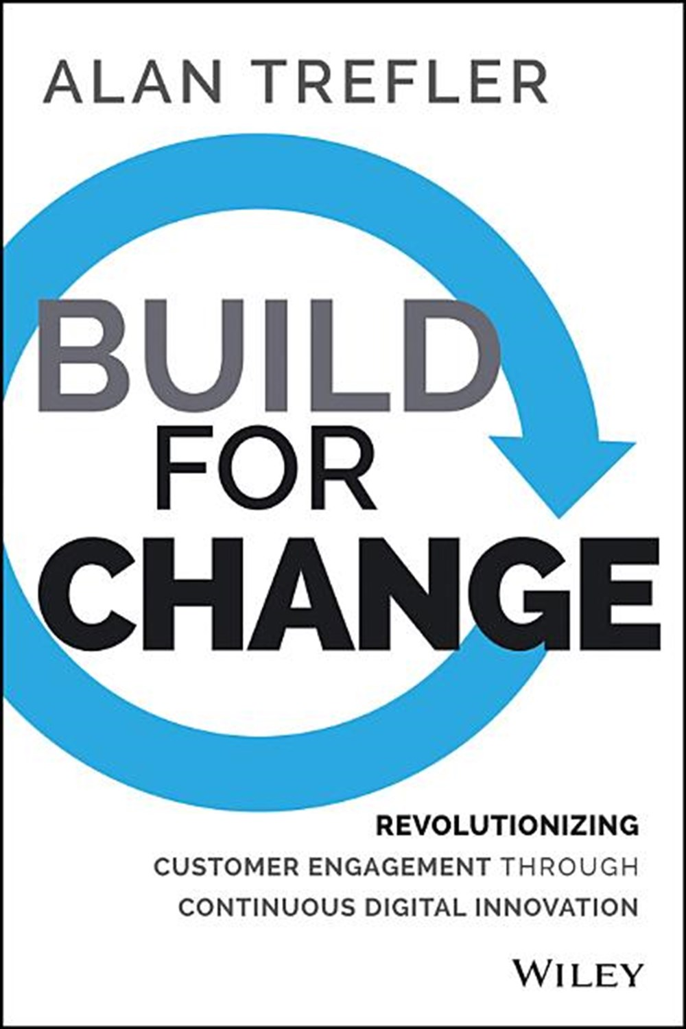 Build for Change Revolutionizing Customer Engagement Through Continuous Digital Innovation