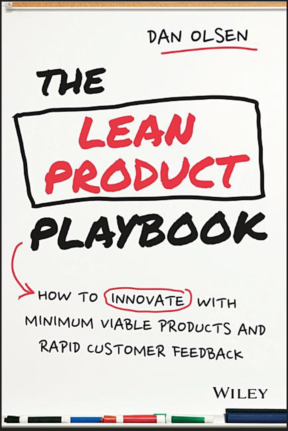 Lean Product Playbook How to Innovate with Minimum Viable Products and Rapid Customer Feedback