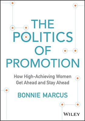 Politics of Promotion: How High-Achieving Women Get Ahead and Stay Ahead