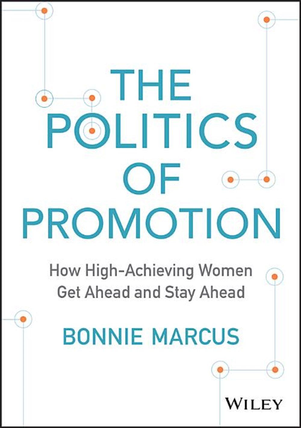 Politics of Promotion How High-Achieving Women Get Ahead and Stay Ahead