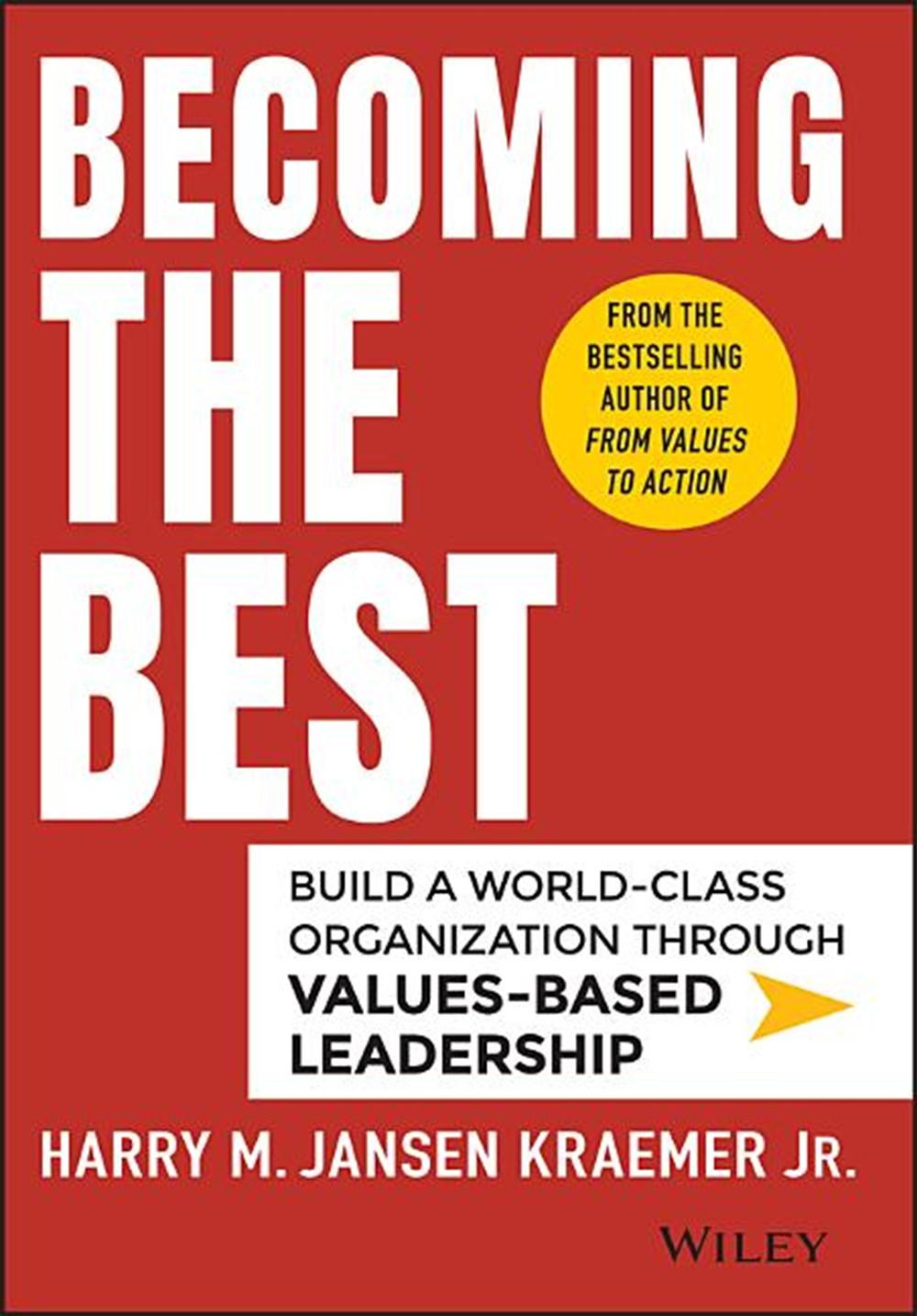 Becoming the Best Build a World-Class Organization Through Values-Based Leadership