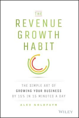 Revenue Growth Habit: The Simple Art of Growing Your Business by 15% in 15 Minutes Per Day