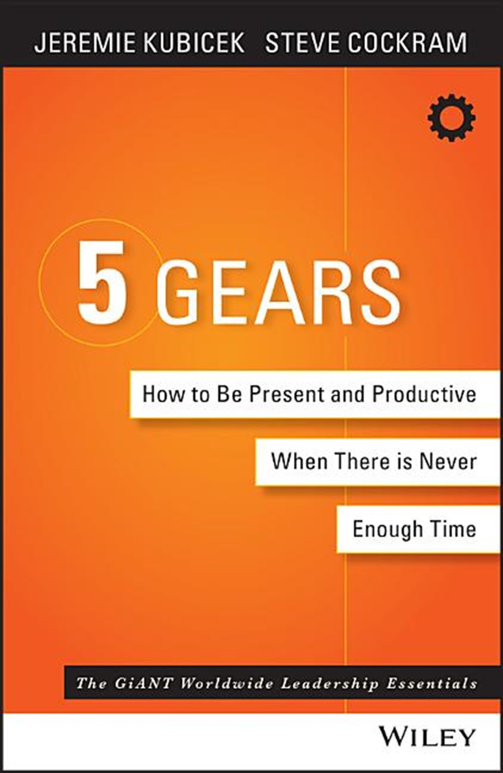 5 Gears How to Be Present and Productive When There Is Never Enough Time