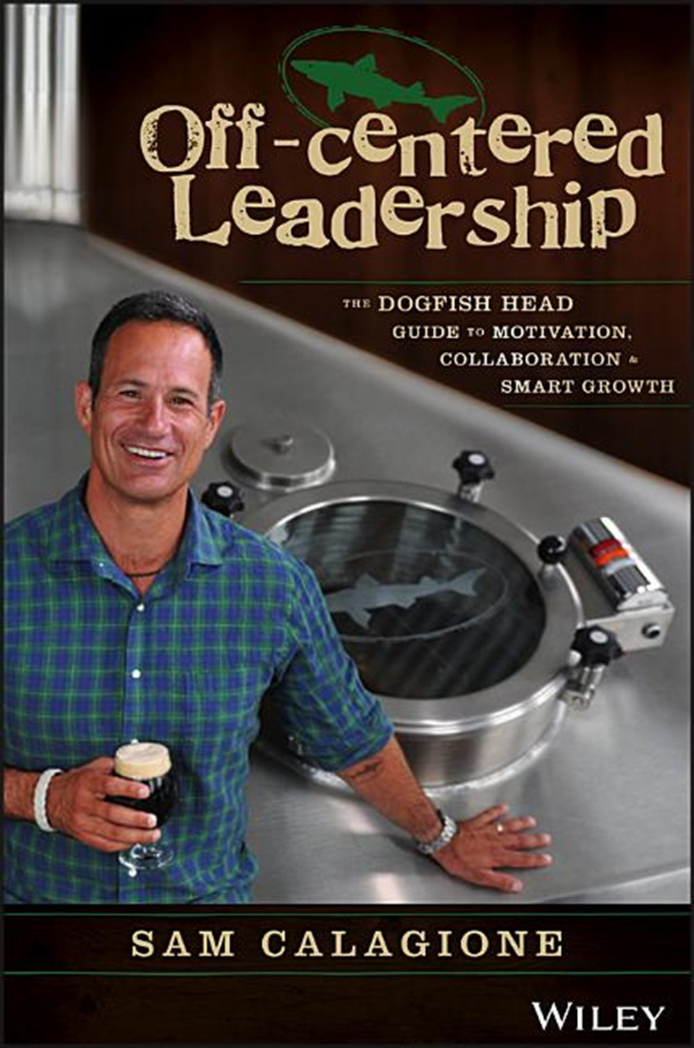 Off-Centered Leadership The Dogfish Head Guide to Motivation, Collaboration and Smart Growth