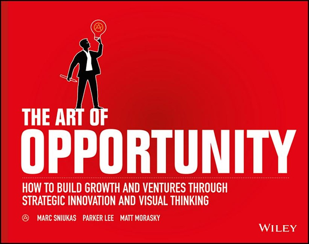 Art of Opportunity How to Build Growth and Ventures Through Strategic Innovation and Visual Thinking