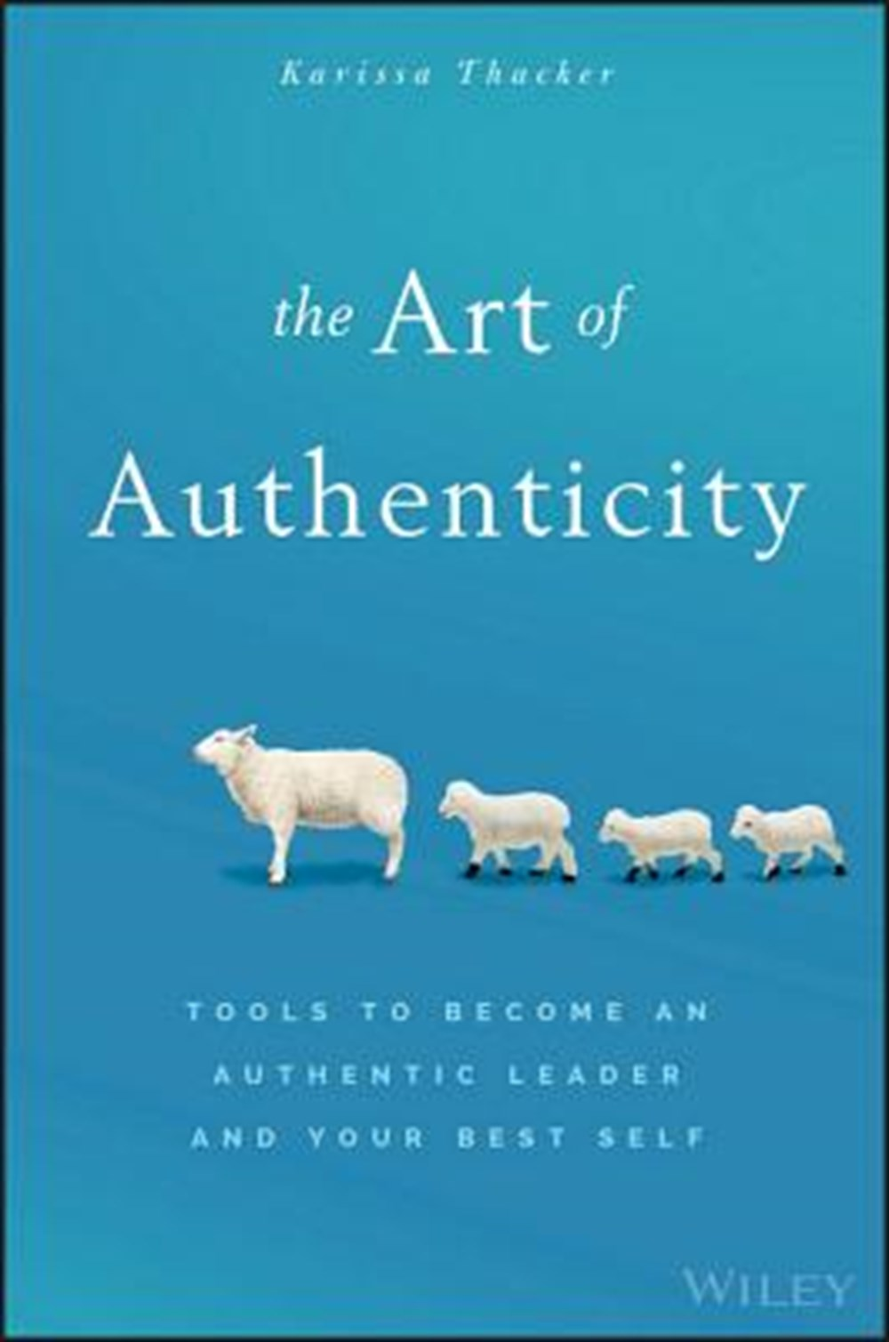 Art of Authenticity Tools to Become an Authentic Leader and Your Best Self