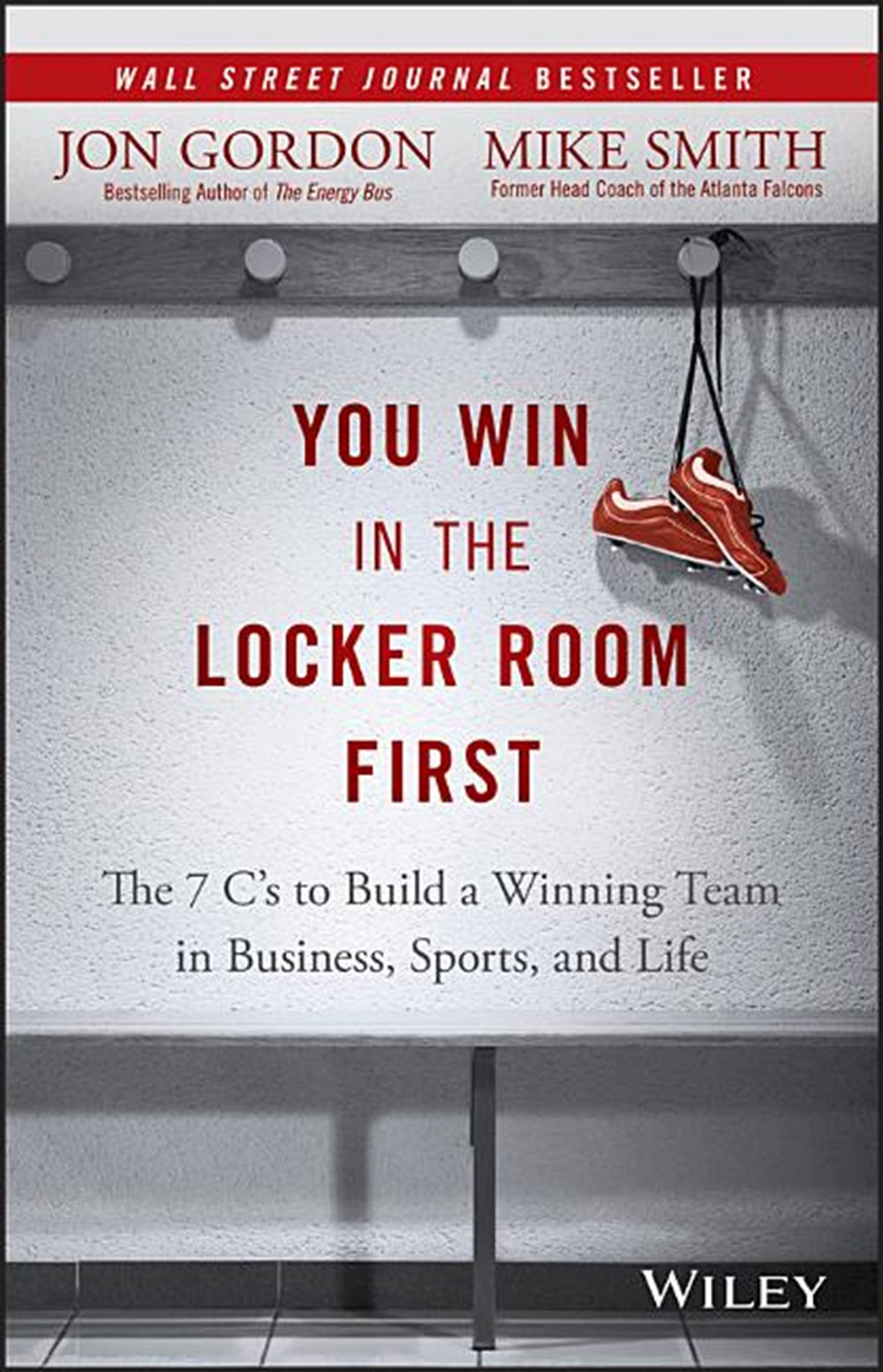You Win in the Locker Room First The 7 C's to Build a Winning Team in Business, Sports, and Life