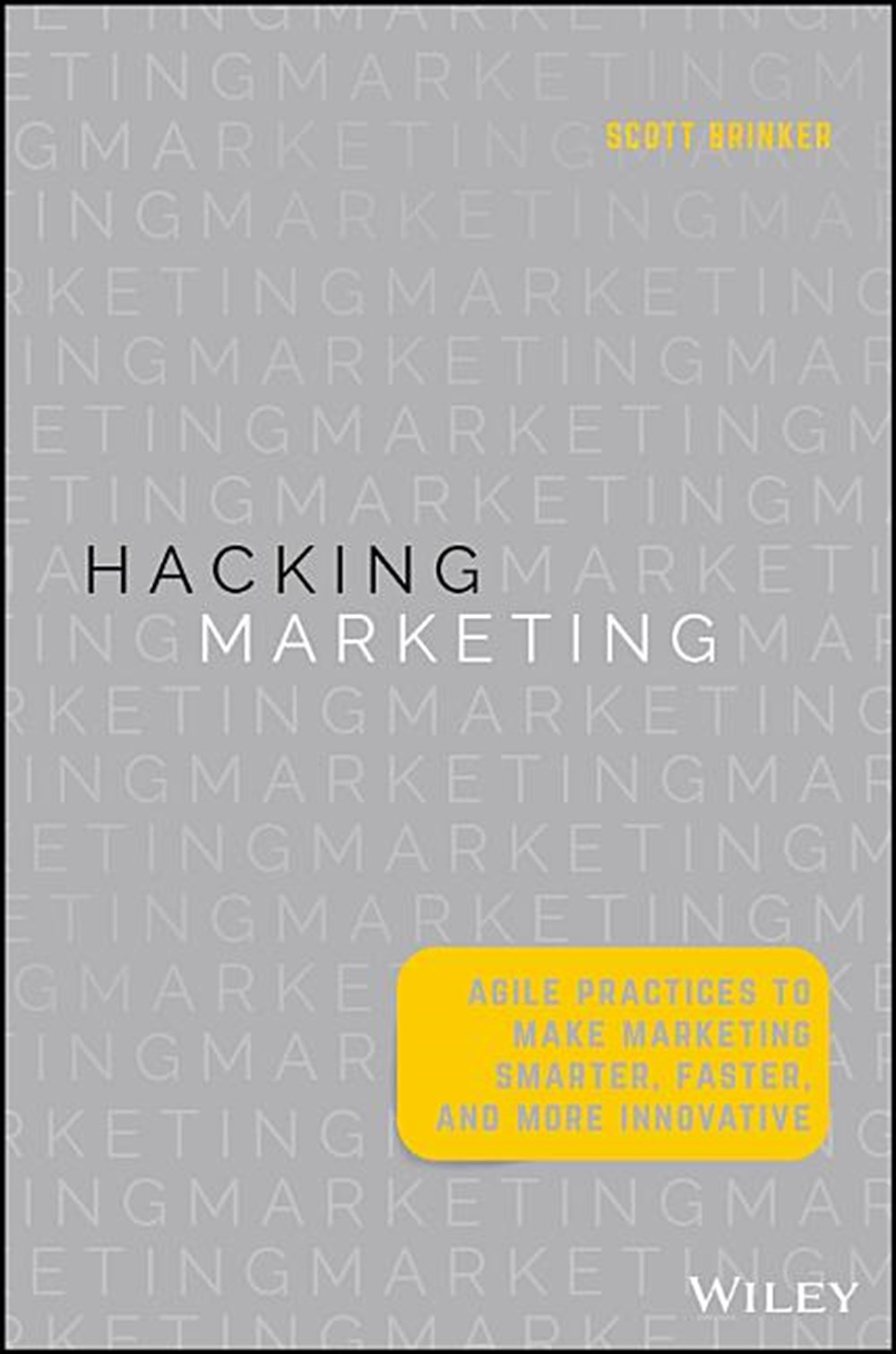 Hacking Marketing Agile Practices to Make Marketing Smarter, Faster, and More Innovative