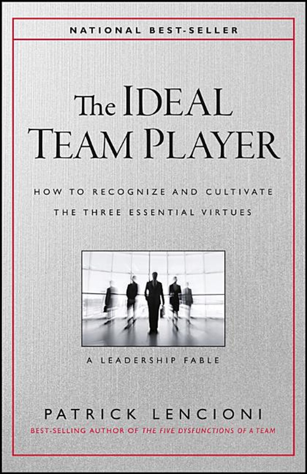 Ideal Team Player How to Recognize and Cultivate the Three Essential Virtues