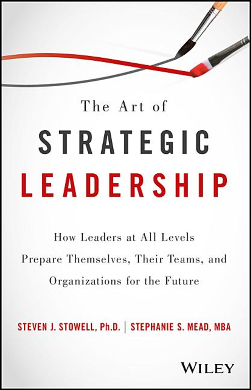 Art of Strategic Leadership: How Leaders at All Levels Prepare Themselves, Their Teams, and Organiza