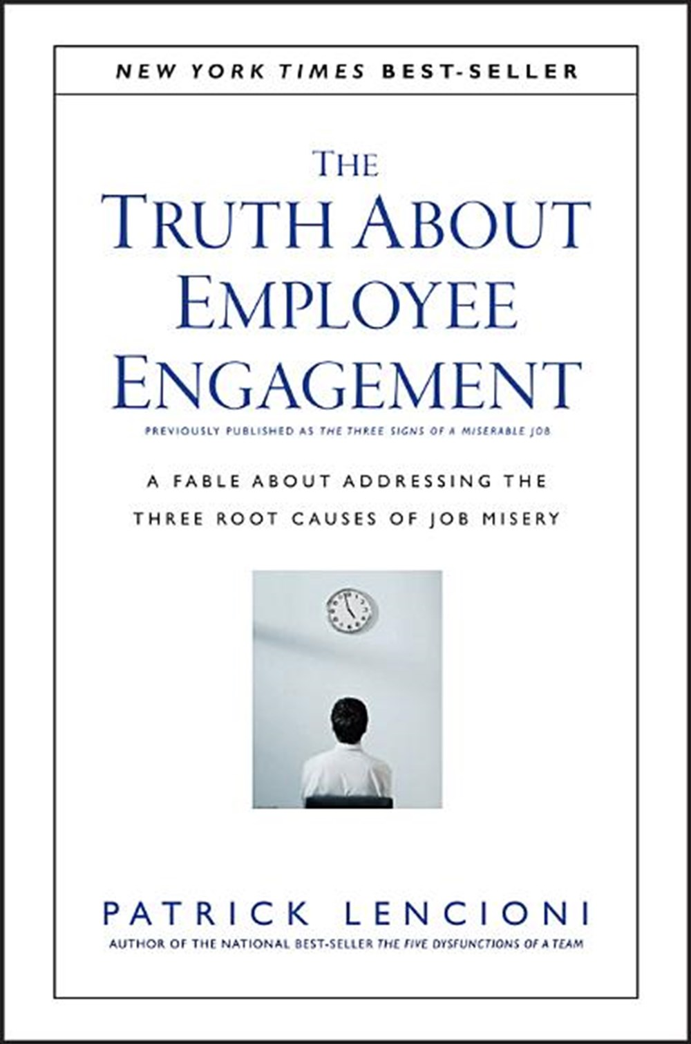 Truth about Employee Engagement A Fable about Addressing the Three Root Causes of Job Misery