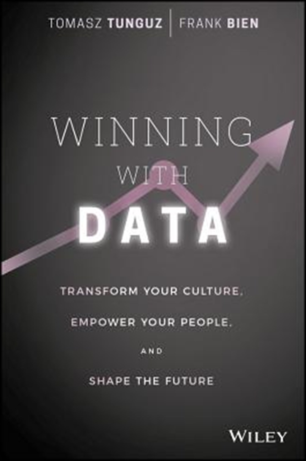Winning with Data Transform Your Culture, Empower Your People, and Shape the Future