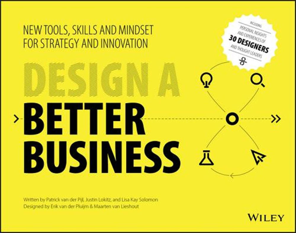 Design a Better Business New Tools, Skills, and Mindset for Strategy and Innovation