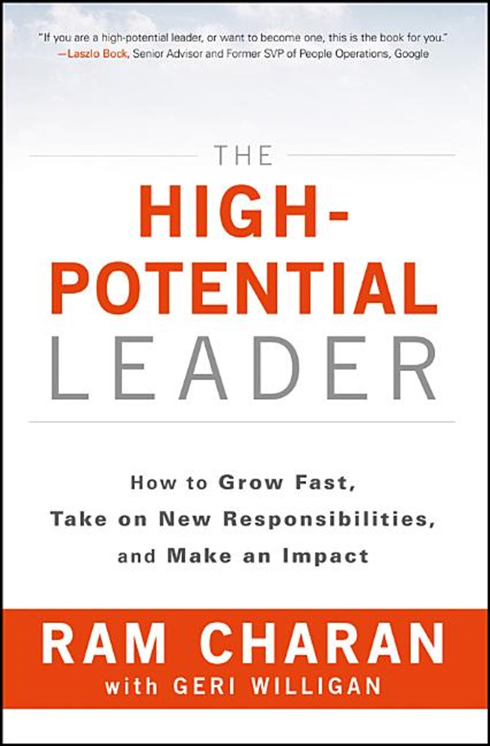 High-Potential Leader How to Grow Fast, Take on New Responsibilities, and Make an Impact