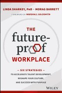 Future-Proof Workplace: Six Strategies to Accelerate Talent Development, Reshape Your Culture, and Succeed with Purpose