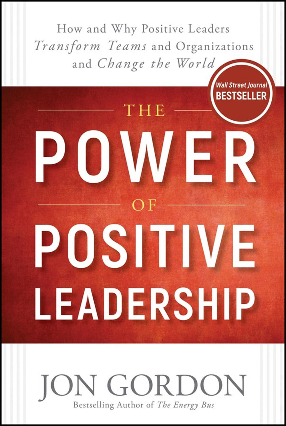 Power of Positive Leadership How and Why Positive Leaders Transform Teams and Organizations and Chan