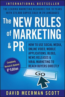 New Rules of Marketing and PR: How to Use Social Media, Online Video, Mobile Applications, Blogs, Newsjacking, and Viral Marketing to Reach Buyers Di