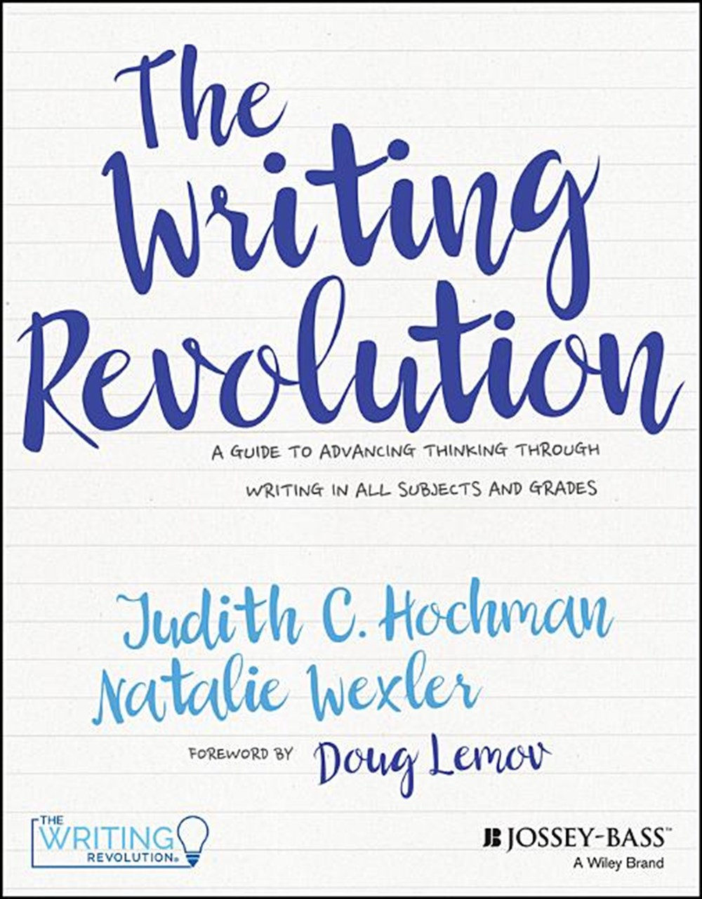 Writing Revolution A Guide to Advancing Thinking Through Writing in All Subjects and Grades