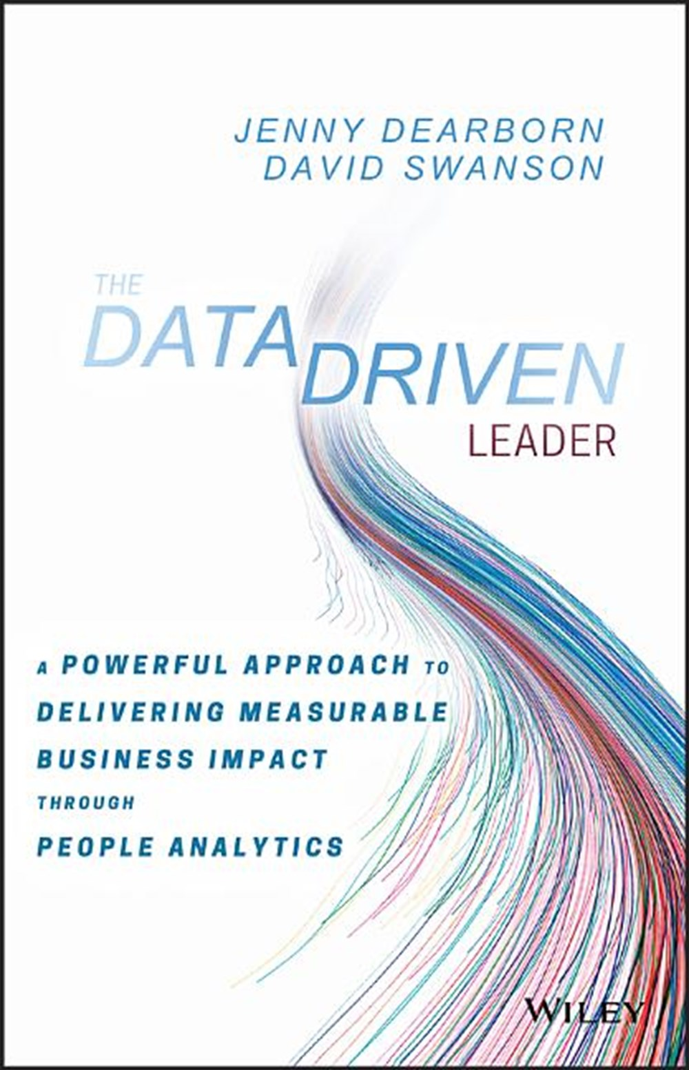 Data Driven Leader A Powerful Approach to Delivering Measurable Business Impact Through People Analy