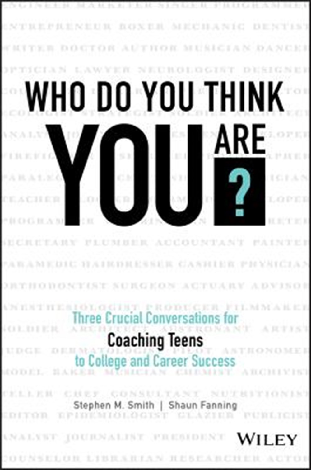 Who Do You Think You Are? Three Crucial Conversations for Coaching Teens to College and Career Succe