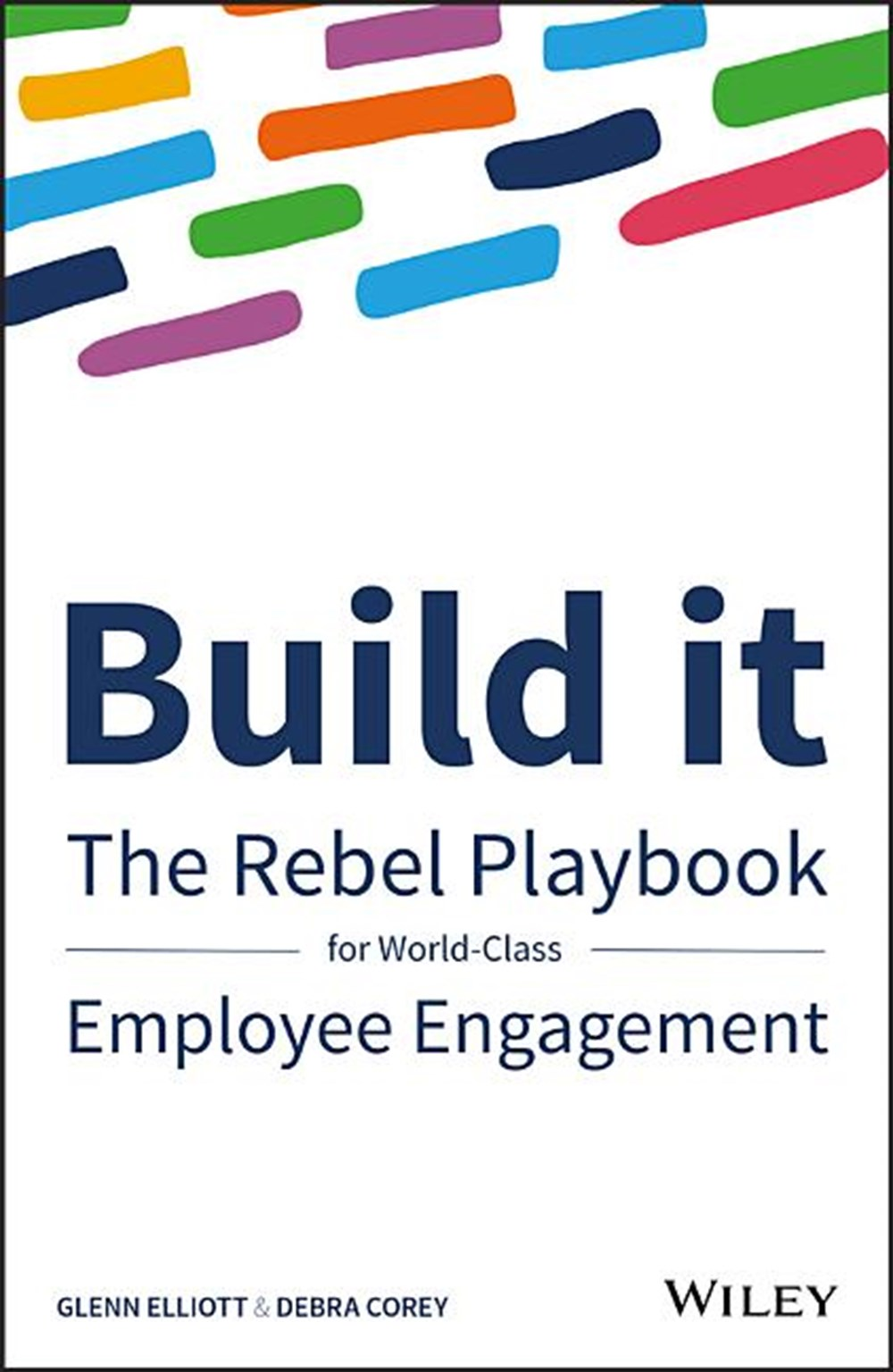Build It The Rebel Playbook for World-Class Employee Engagement